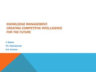 Knowledge Management: Creating competitive Intelligence  for the future