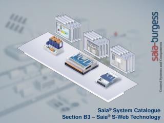 Saia ®  System Catalogue Section B3 – Saia ®  S-Web Technology