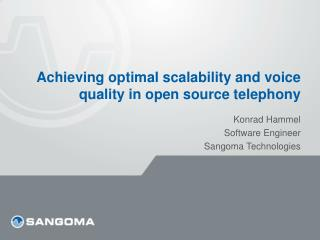Achieving optimal scalability and voice quality in  open source telephony
