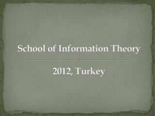 School of Information Theory   2012, Turkey