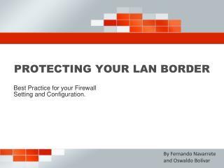 PROTECTING YOUR LAN BORDER