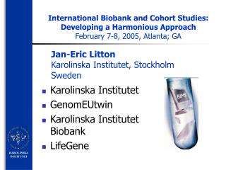 International Biobank and Cohort Studies: Developing a Harmonious Approach February 7-8, 2005, Atlanta; GA