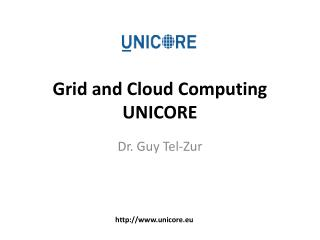 Grid and Cloud Computing UNICORE