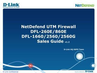 NetDefend UTM Firewall DFL-260E/860E DFL-1660/2560/2560G        Sales Guide  v1.2