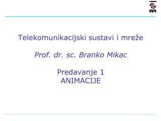 Telekomunikacijski sustavi i mreže Prof. dr. sc. Branko Mikac Predavanje  1 ANIMACIJE