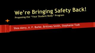We�re Bringing Safety Back! Proposing the �Your Student Body� Program