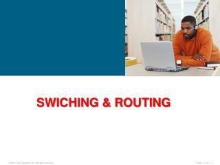 SWICHING & ROUTING