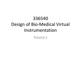 336540  Design of Bio-Medical Virtual Instrumentation