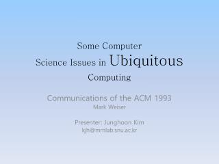 Some Computer  Science Issues in  Ubiquitous Computing