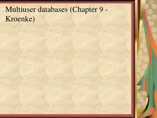 Multiuser databases (Chapter 9 -  Kroenke )