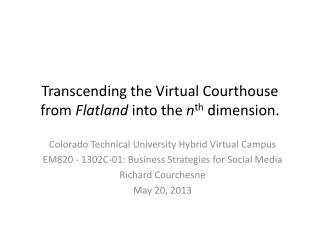 Transcending the Virtual Courthouse from  Flatland  into the  n th  dimension.