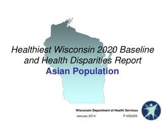Healthiest Wisconsin 2020 Baseline and Health Disparities Report Asian Population