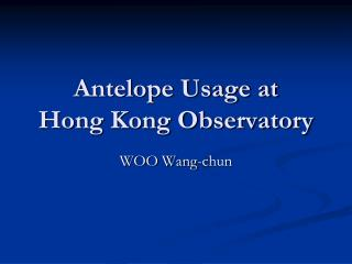 Antelope Usage at  Hong Kong Observatory