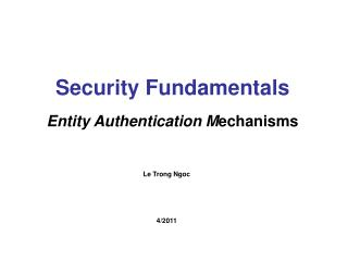 Security Fundamentals Entity  Authentication M echanisms