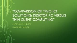 """ Comparison of two ICT solutions: desktop PC versus thin client computing"""