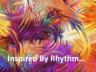 Inspired By Rhythm…