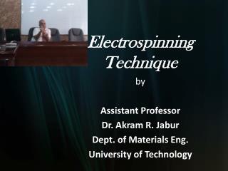 Electrospinning  Technique by Assistant Professor Dr.  Akram  R.  Jabur Dept. of Materials Eng.