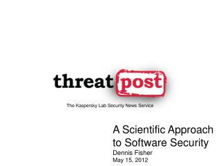 A Scientific Approach to Software  Security Dennis Fisher May 15, 2012