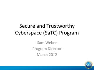 Secure and Trustworthy Cyberspace ( SaTC ) Program