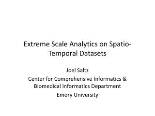 Extreme Scale  Analytics  on  Spatio -Temporal Datasets