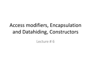 Access modifiers, Encapsulation and  Datahiding , Constructors