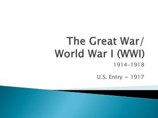The Great War/ World War I (WWI)