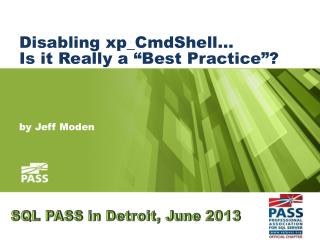 """Disabling  xp_CmdShell … Is it Really a """"Best Practice""""?"""