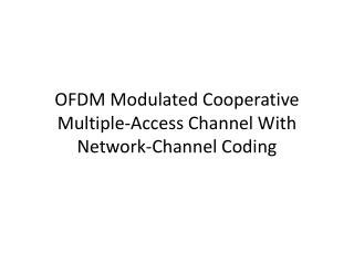 OFDM Modulated Cooperative Multiple-Access Channel With Network-Channel Coding