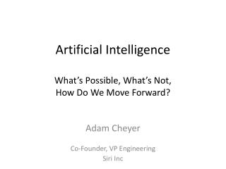 Artificial Intelligence What�s Possible, What�s Not,  How Do We Move Forward?
