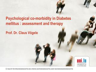 Psychological co-morbidity in Diabetes mellitus : assessment and therapy  Prof. Dr. Claus V gele