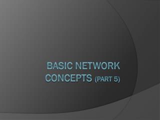 Basic network concepts  (Part  5)