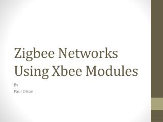 Zigbee  Networks Using  Xbee  Modules
