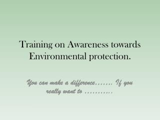 Training on Awareness towards Environmental protection.