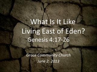 What Is It Like Living  East of  Eden?  Genesis 4:17-26