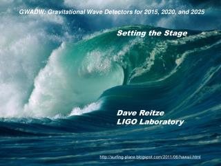 Setting the Stage Dave Reitze LIGO Laboratory