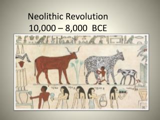 Neolithic Revolution 10,000 – 8,000  BCE