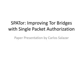 SPATor : Improving Tor Bridges with Single Packet Authorization