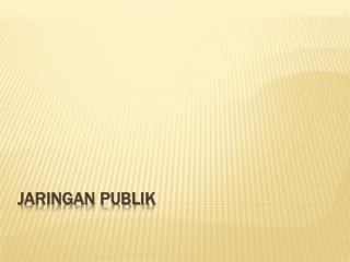 JARINGAN  PUBLIK