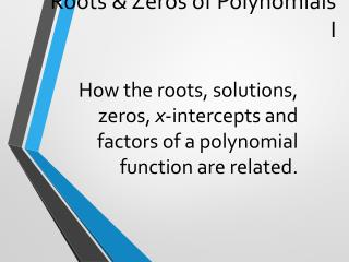 Roots  & Zeros of Polynomials I