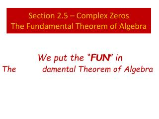 Section 2.5 – Complex Zeros The Fundamental Theorem of Algebra