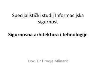 Specijalistički studij Informacijska sigurnost Sigurnosna arhitektura i tehnologije