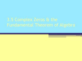 3.5 Complex Zeros & the Fundamental Theorem of Algebra