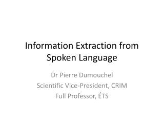Information Extraction from Spoken Language
