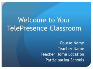 Welcome to Your TelePresence  Classroom