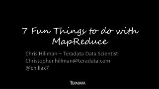 7 Fun Things to do with MapReduce