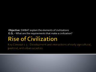 Objective:  SWBAT explain the elements of civilizations