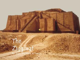 The Ziggurat By: : Eryn , Dia, Maria, & Trevor