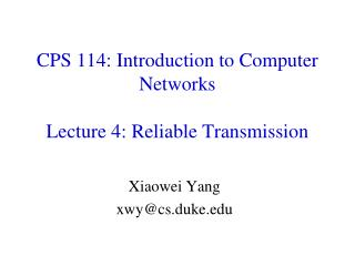 CPS 114: Introduction to Computer Networks Lecture 4: Reliable Transmission