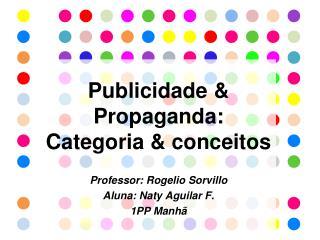 Publicidade & Propaganda:  Categoria  &  conceitos