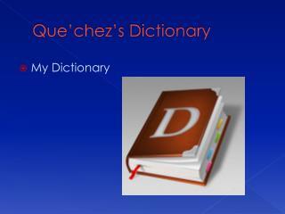 Que'chez's  Dictionary